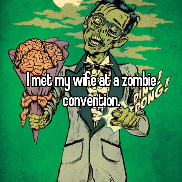 I met my wife at a zombie convention.