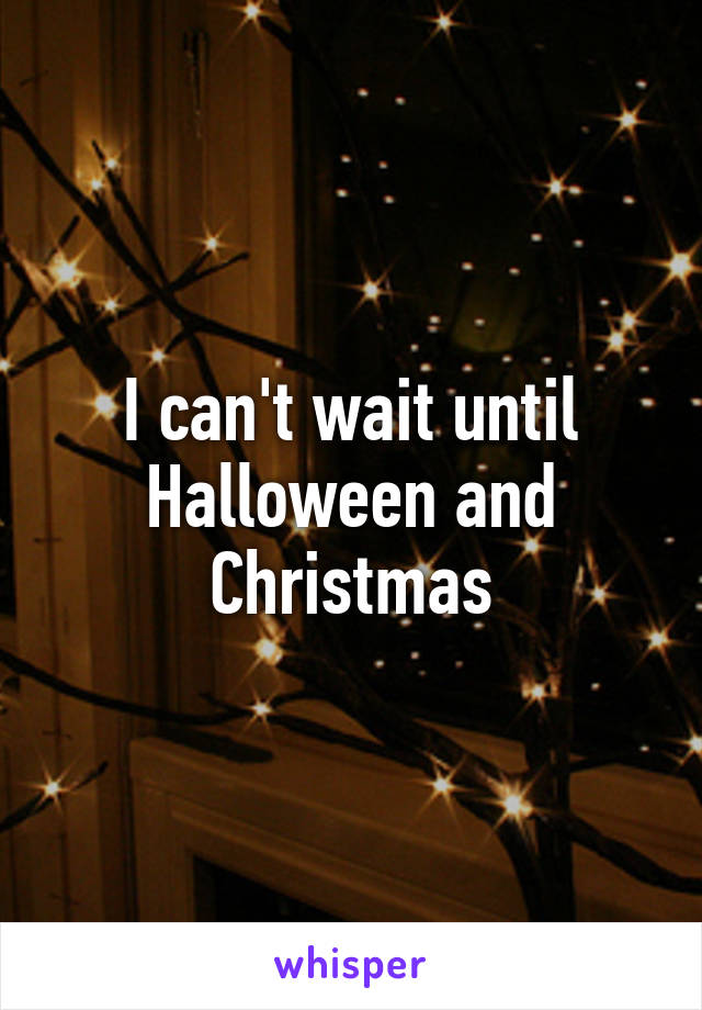 i cant wait until halloween and christmas - Halloween And Christmas