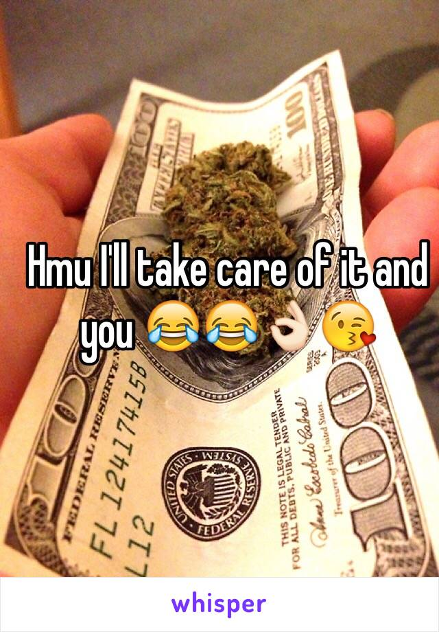 Hmu I'll take care of it and you 😂😂👌🏻😘