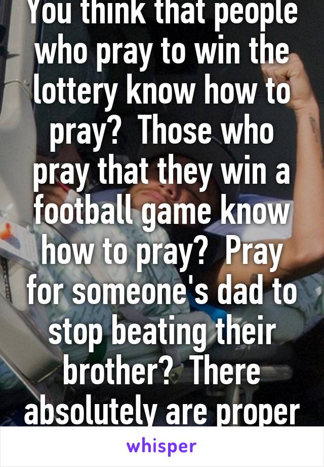 You think that people who pray to win the lottery know how