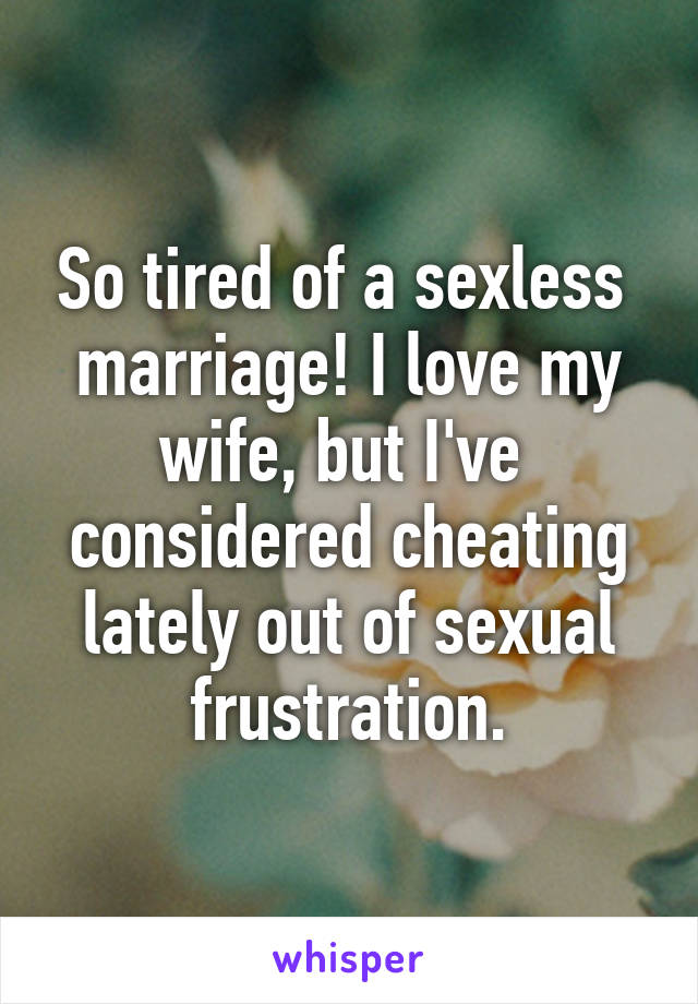 so tired of a sexless marriage i love my wife but i ve considered