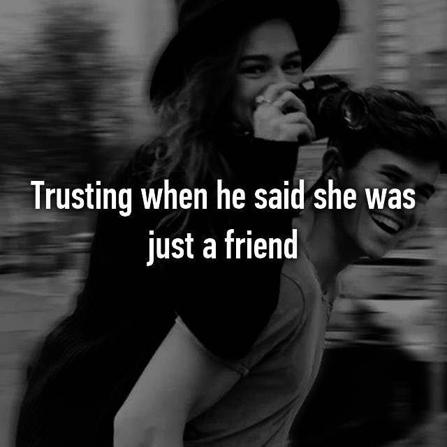 Trusting when he said she was just a friend