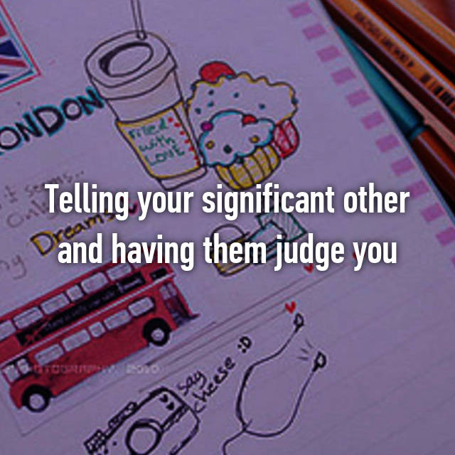 Telling your significant other and having them judge you
