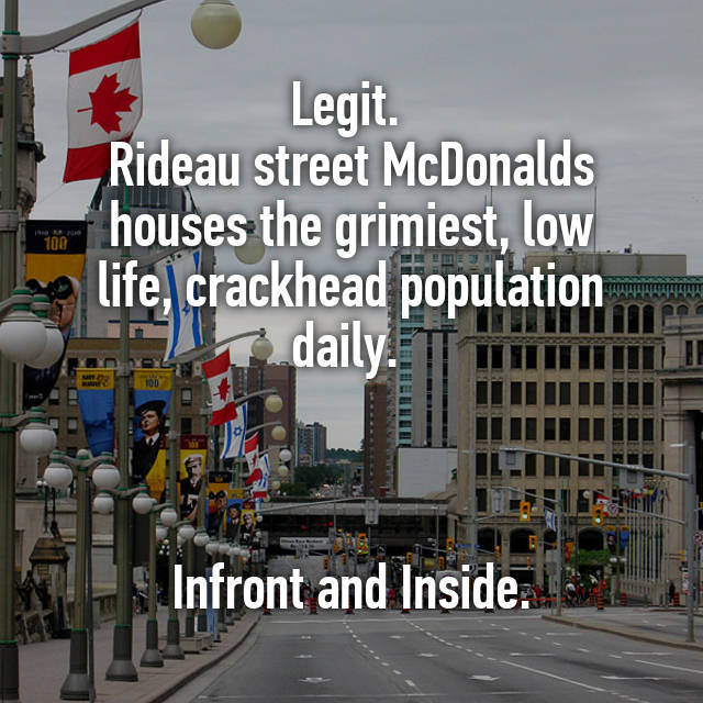legit rideau street mcdonalds houses the grimiest low life