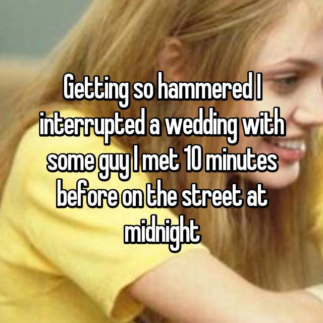 Getting so hammered I interrupted a wedding with some guy I met 10 minutes before on the street at midnight
