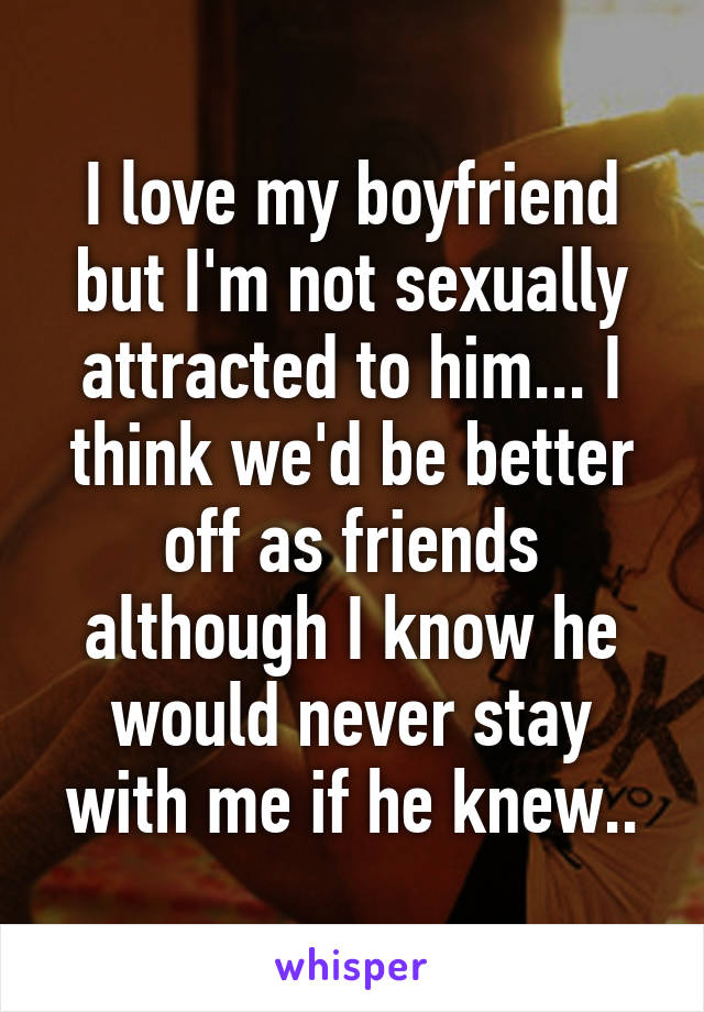 Boyfriend loves me but not sexually attracted me