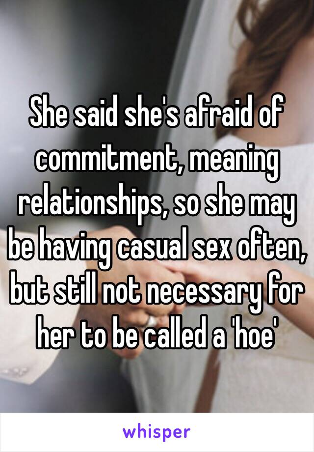 Said shes afraid of commitment meaning relationships so she may she said shes afraid of commitment meaning relationships so she may be having casual sex often solutioingenieria Images