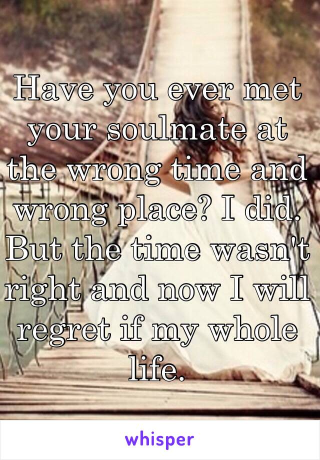 Have you ever met your soulmate at the wrong time and