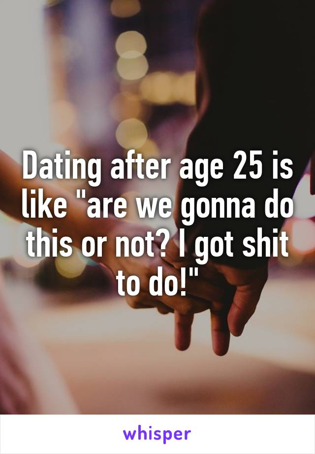 Dating at age 25