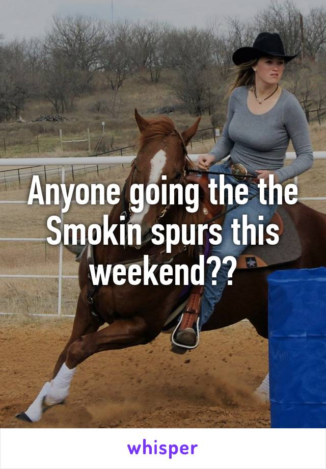 Anyone going the the Smokin spurs this weekend??