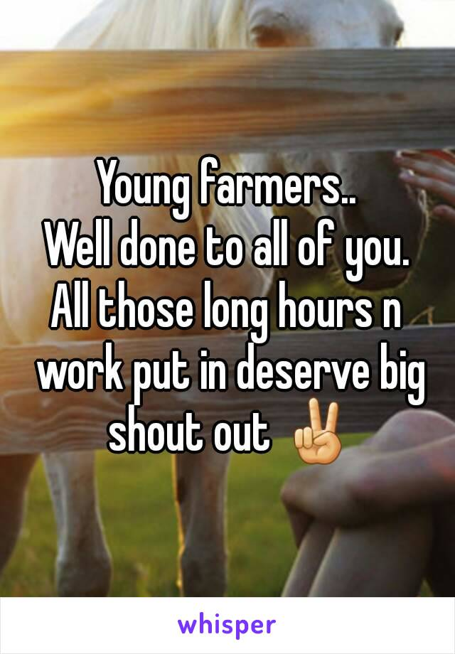 Young farmers.. Well done to all of you. All those long hours n work put in deserve big shout out ✌