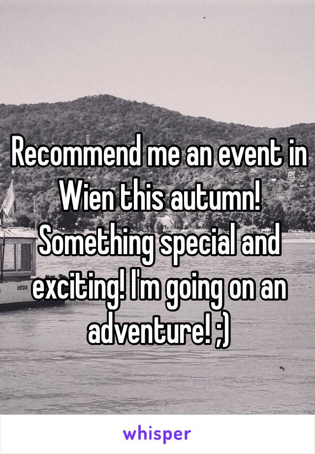 Recommend me an event in Wien this autumn! Something special and exciting! I'm going on an adventure! ;)