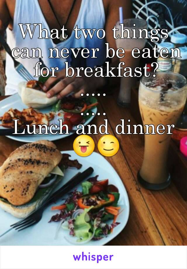 What two things can never be eaten for breakfast? ..... ..... Lunch and dinner 😜😉