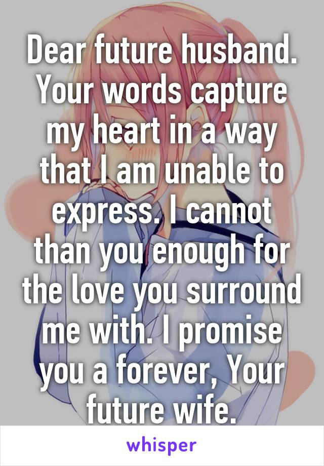 Dear Future Husband Your Words Capture My Heart In A Way That I Am Unable
