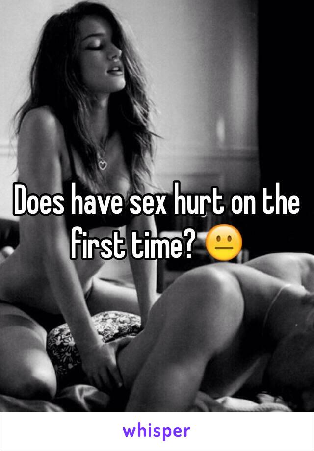 Does it hurt the first time you have sex