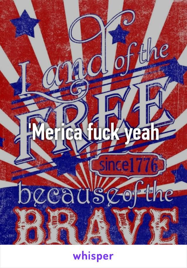 'Merica fuck yeah