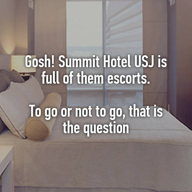 Gosh! Summit Hotel USJ is full of them escorts  To go or not to go