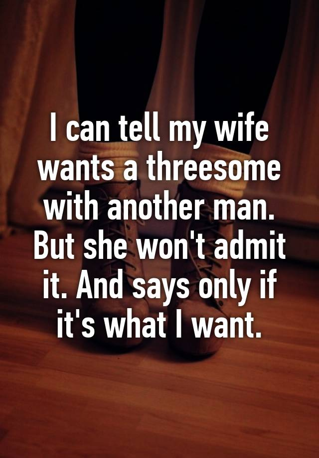 My wife wants to have a threesome with another man
