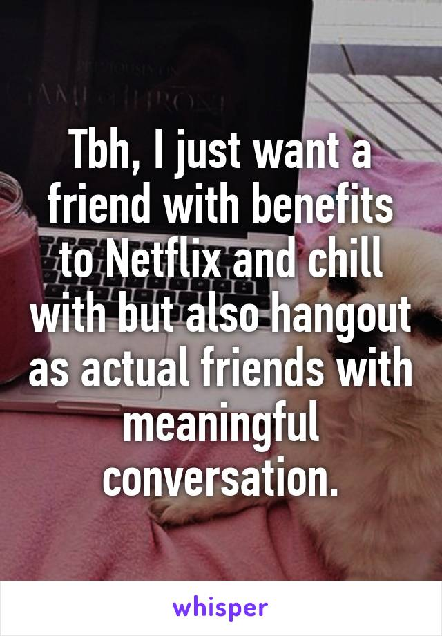I Just Want A Friend With Benefits