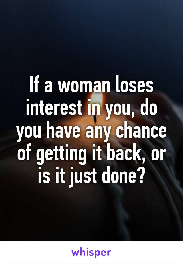 When a woman loses interest in you