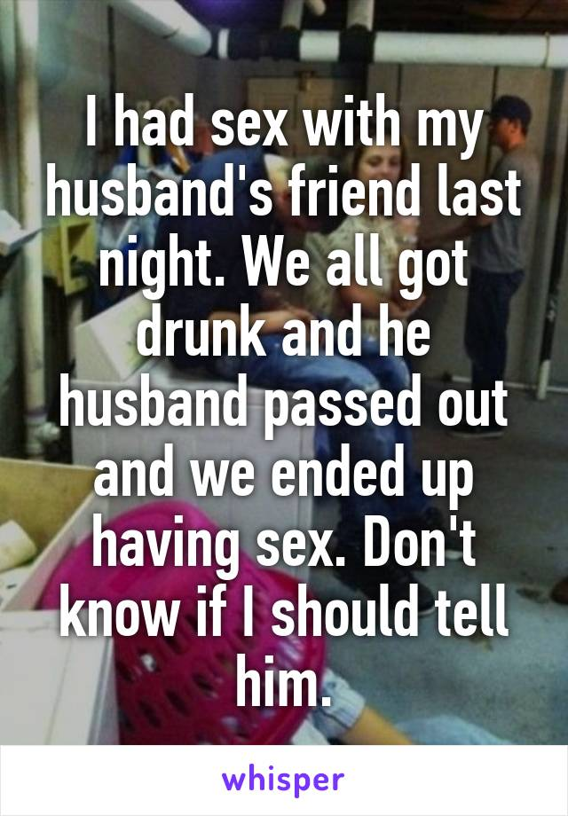 Sex with my husbands friend