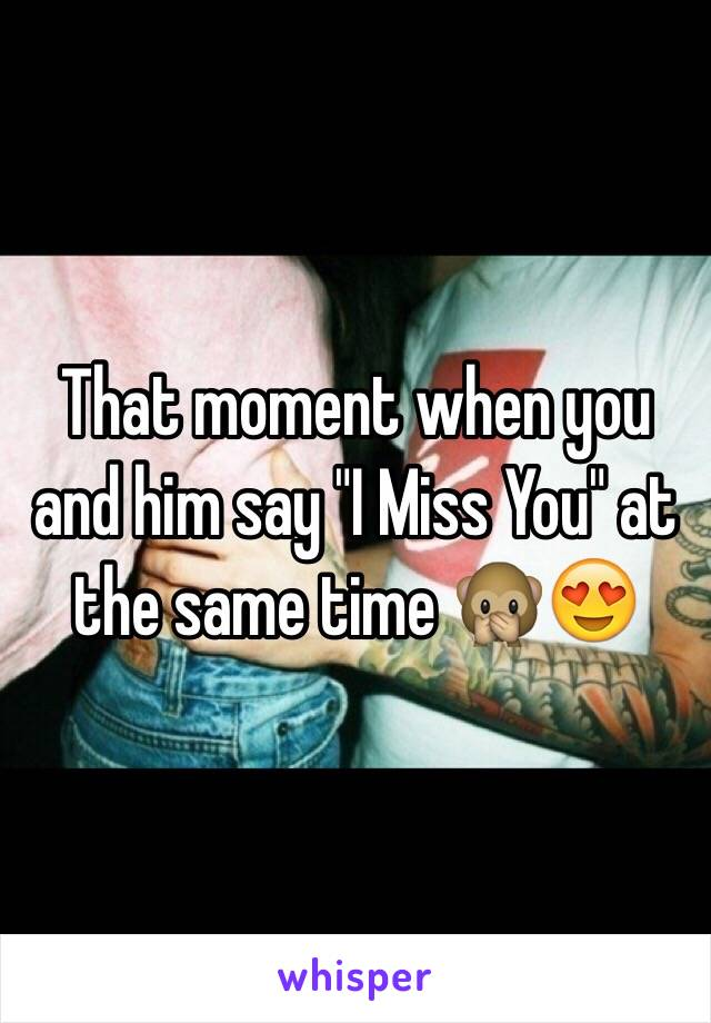 """That moment when you and him say """"I Miss You"""" at the same time 🙊😍"""
