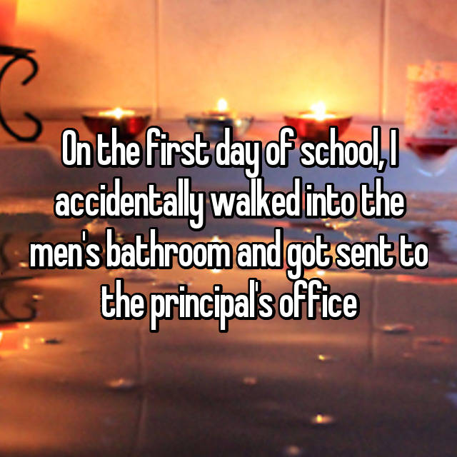 On the first day of school, I accidentally walked into the men's bathroom and got sent to the principal's office😂