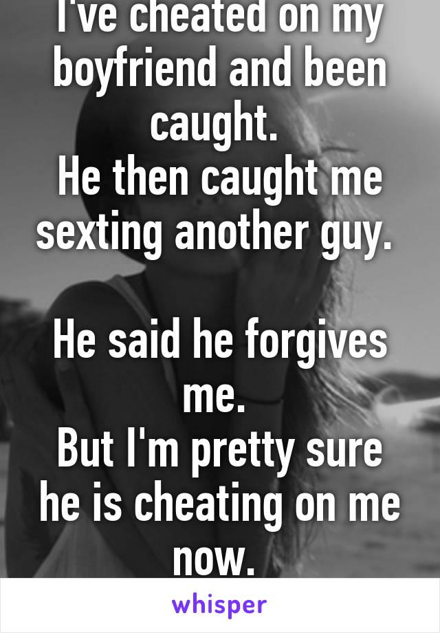boyfriend caught me cheating