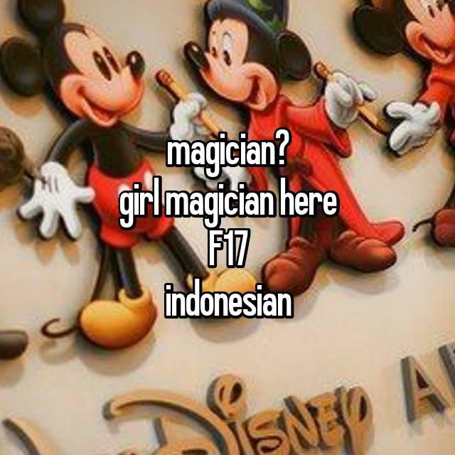magician? girl magician here😊 F17 indonesian