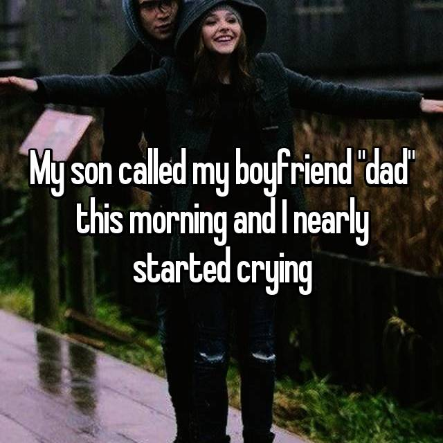 """My son called my boyfriend """"dad"""" this morning and I nearly started crying"""