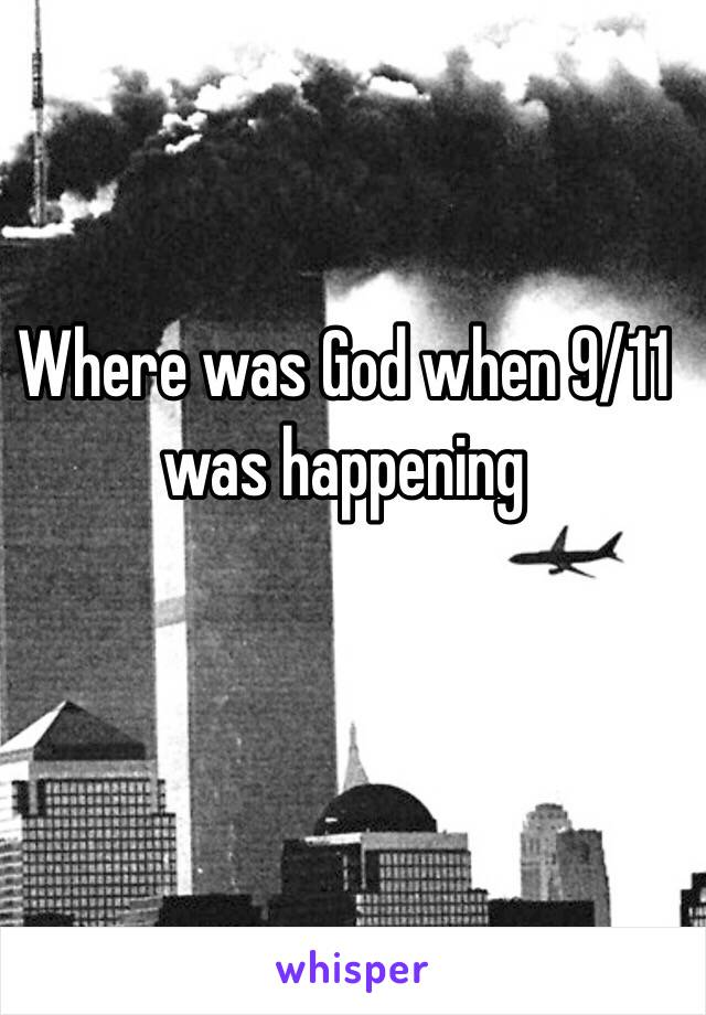 Where was God when 9/11 was happening