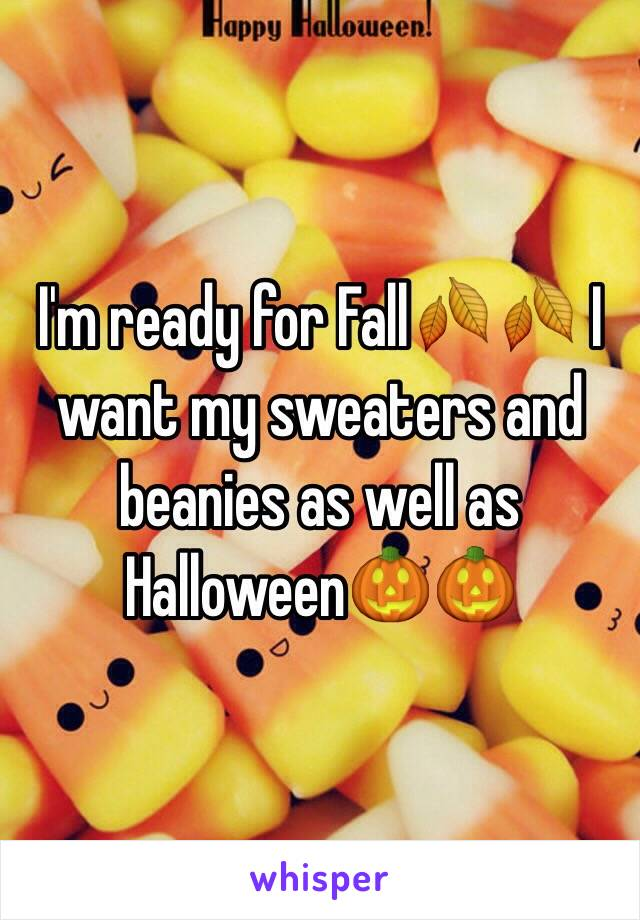 I'm ready for Fall🍂🍂 I want my sweaters and beanies as well as Halloween🎃🎃