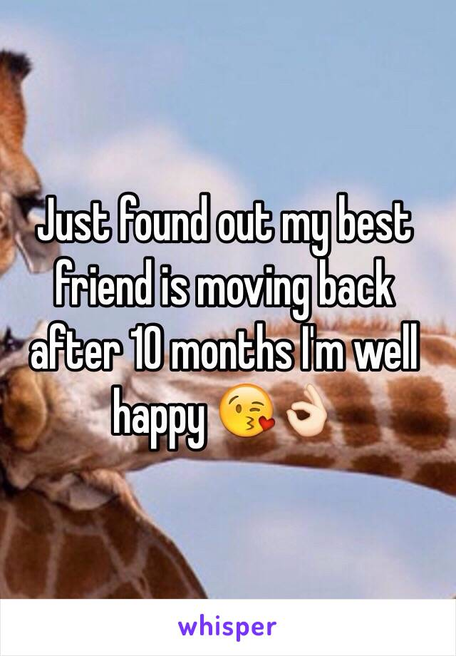 Just found out my best friend is moving back after 10 months I'm well happy 😘👌🏻