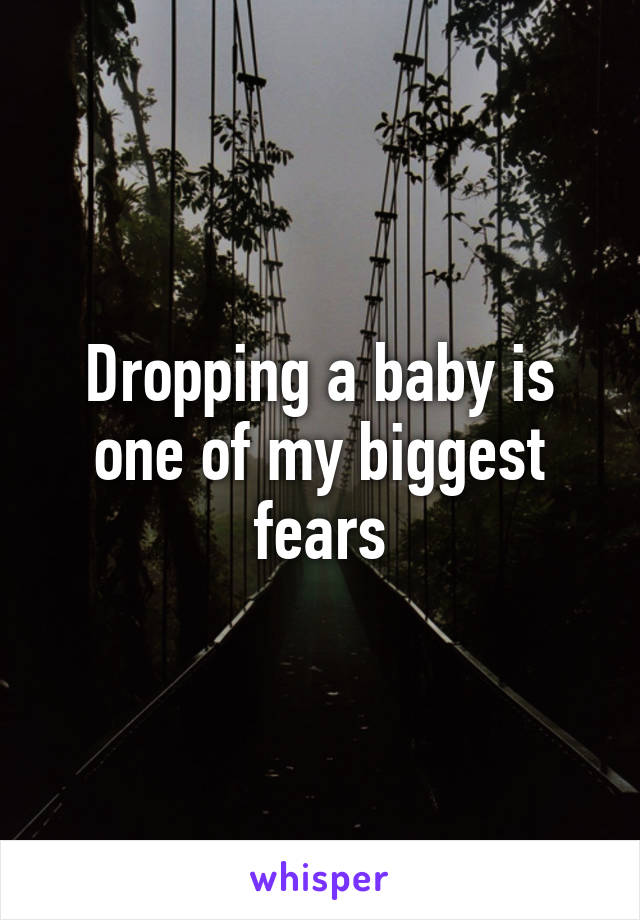 Dropping a baby is one of my biggest fears