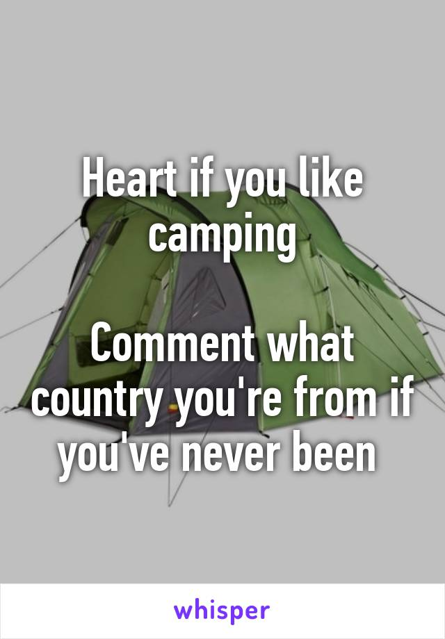 Heart if you like camping  Comment what country you're from if you've never been