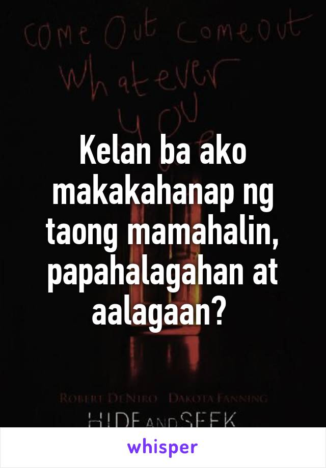 Kelan ba ako makakahanap ng taong mamahalin, papahalagahan at aalagaan?