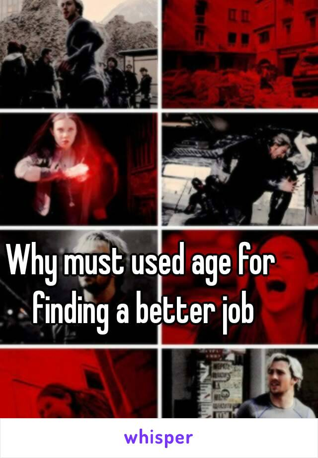 Why must used age for finding a better job