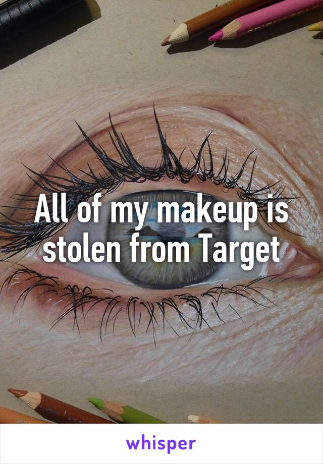 All of my makeup is stolen from Target