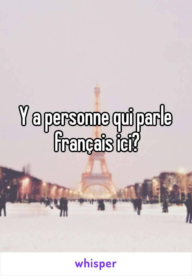 Y a personne qui parle français ici?