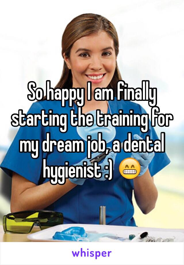 So happy I am finally starting the training for my dream job, a dental hygienist :) 😁