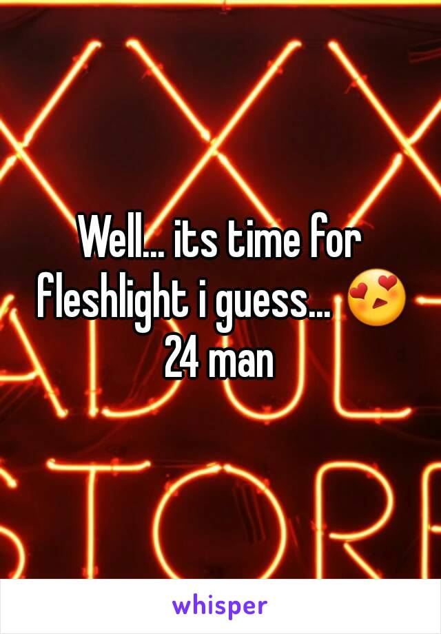 Well... its time for fleshlight i guess... 😍 24 man