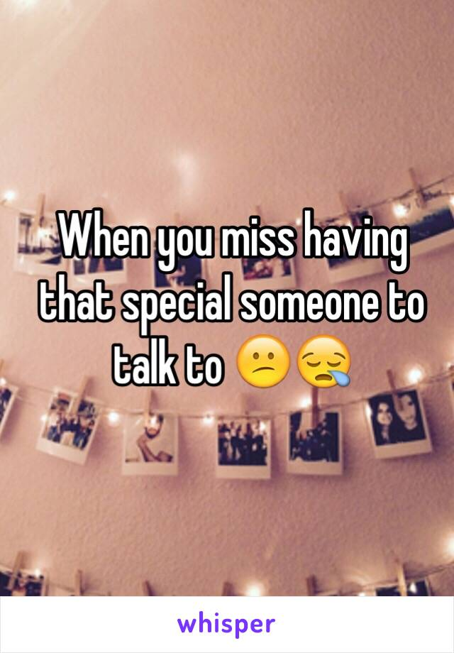 When you miss having that special someone to talk to 😕😪