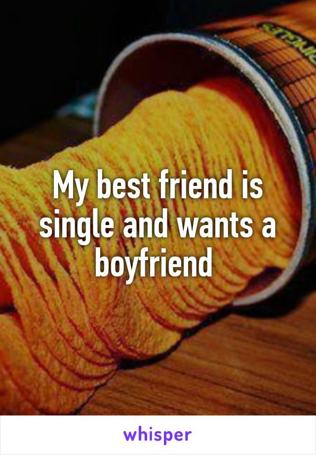 My best friend is single and wants a boyfriend