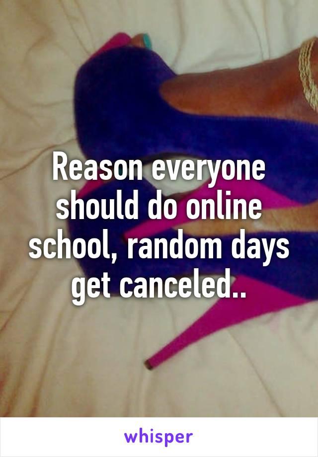Reason everyone should do online school, random days get canceled..