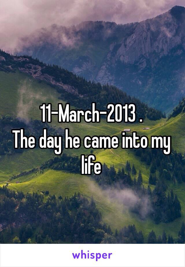 11-March-2013 .  The day he came into my life