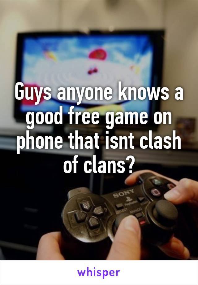 Guys anyone knows a good free game on phone that isnt clash of clans?