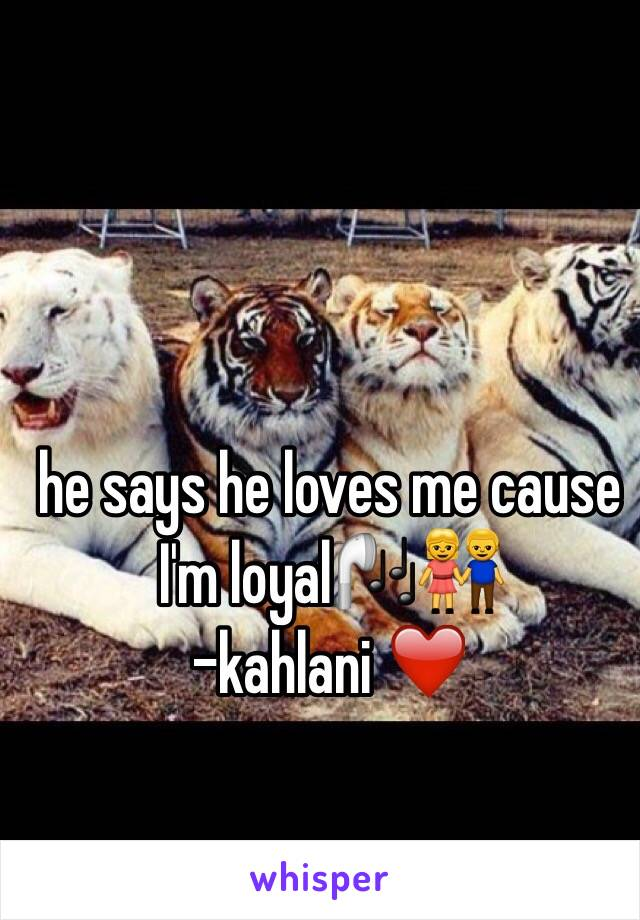 he says he loves me cause I'm loyal🎧👫 -kahlani ❤️
