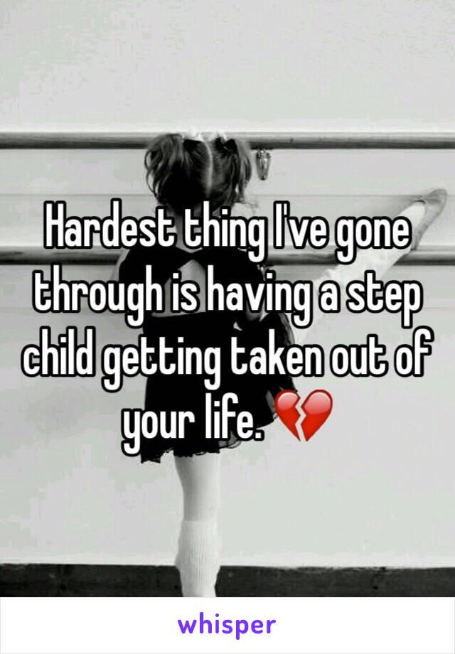 Hardest thing I've gone through is having a step child getting taken out of your life. 💔