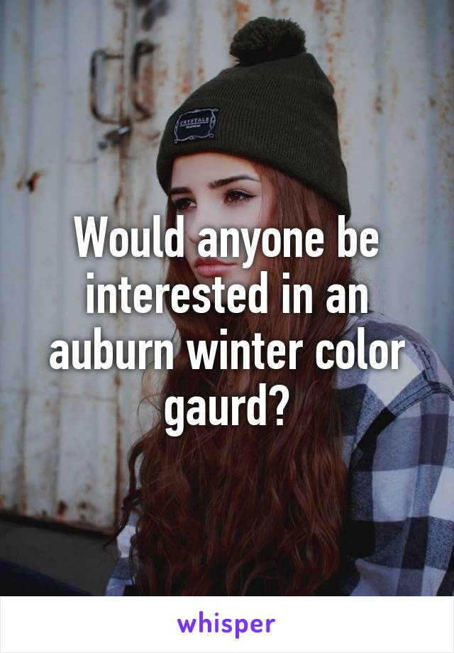 Would anyone be interested in an auburn winter color gaurd?
