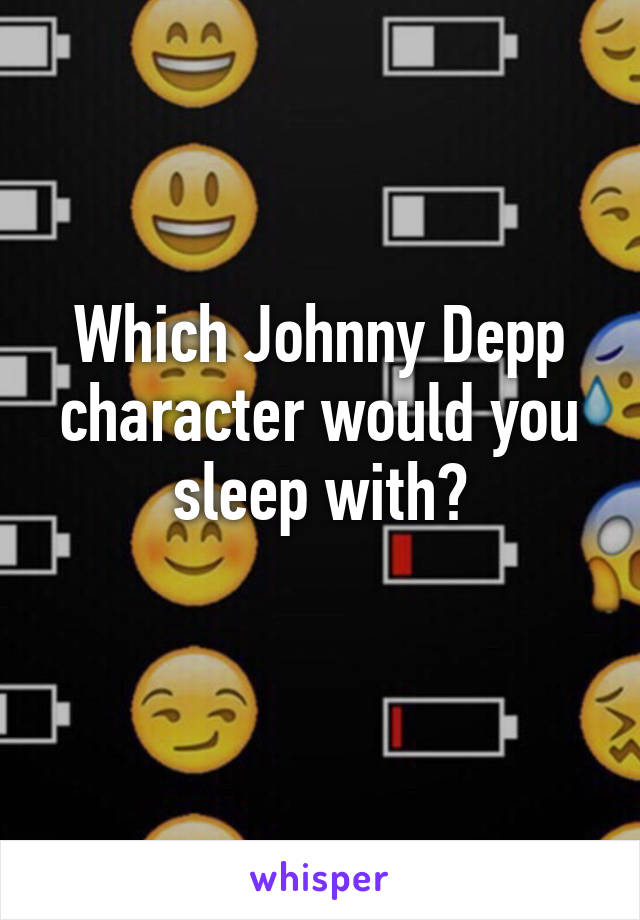 Which Johnny Depp character would you sleep with?
